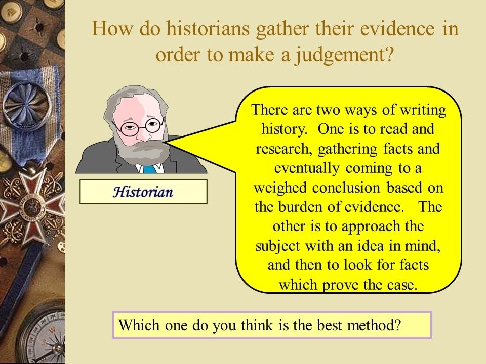 How do historians gather their evidence in order to make a judgement