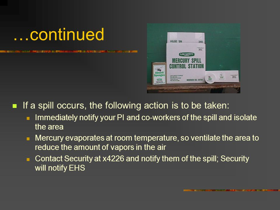 …continued If a spill occurs, the following action is to be taken: