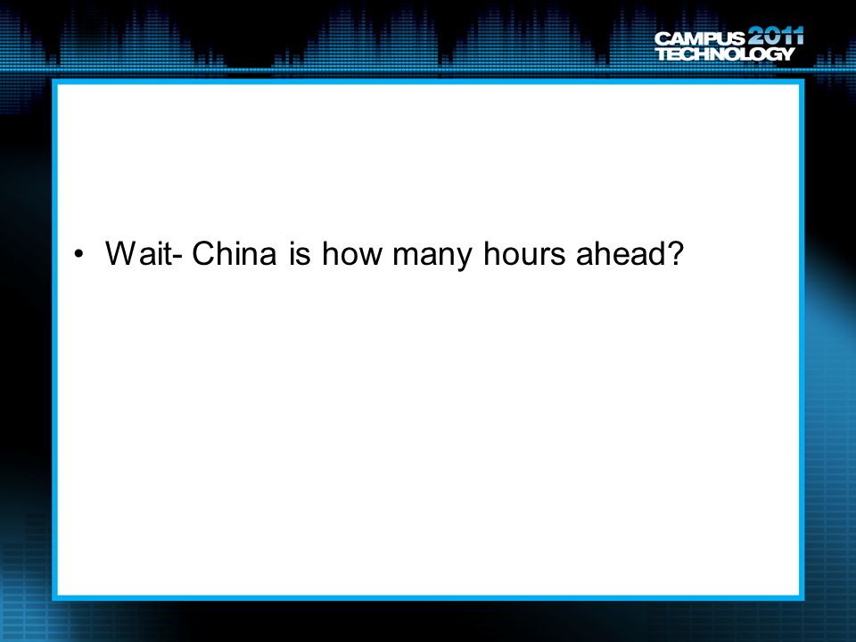 Wait- China is how many hours ahead