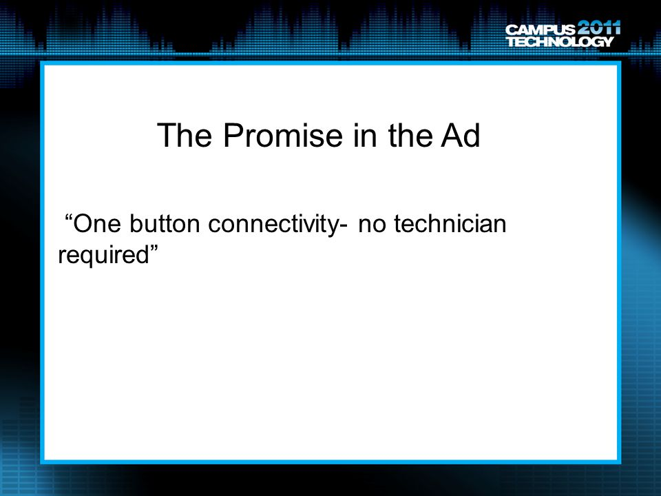 The Promise in the Ad One button connectivity- no technician required