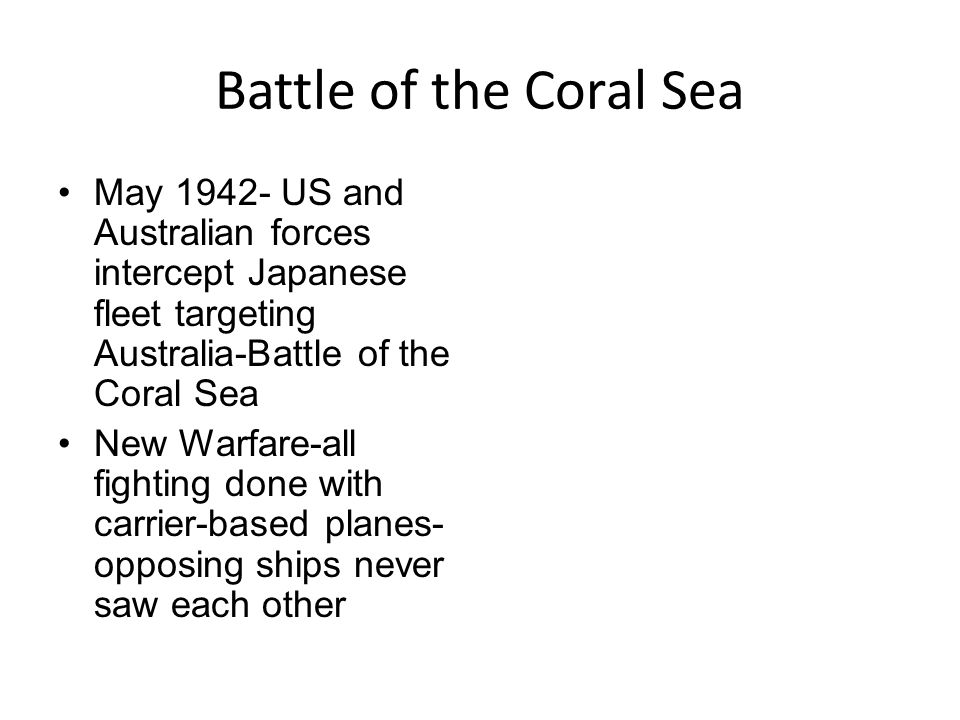 Battle of the Coral Sea May US and Australian forces intercept Japanese fleet targeting Australia-Battle of the Coral Sea.