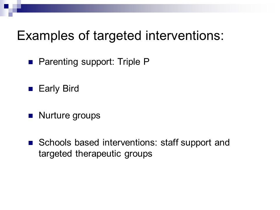 Examples of targeted interventions: