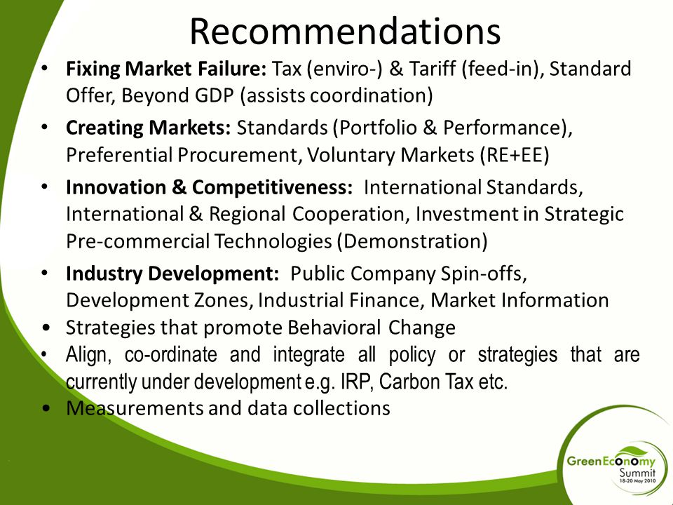 Recommendations Fixing Market Failure: Tax (enviro-) & Tariff (feed-in), Standard Offer, Beyond GDP (assists coordination)