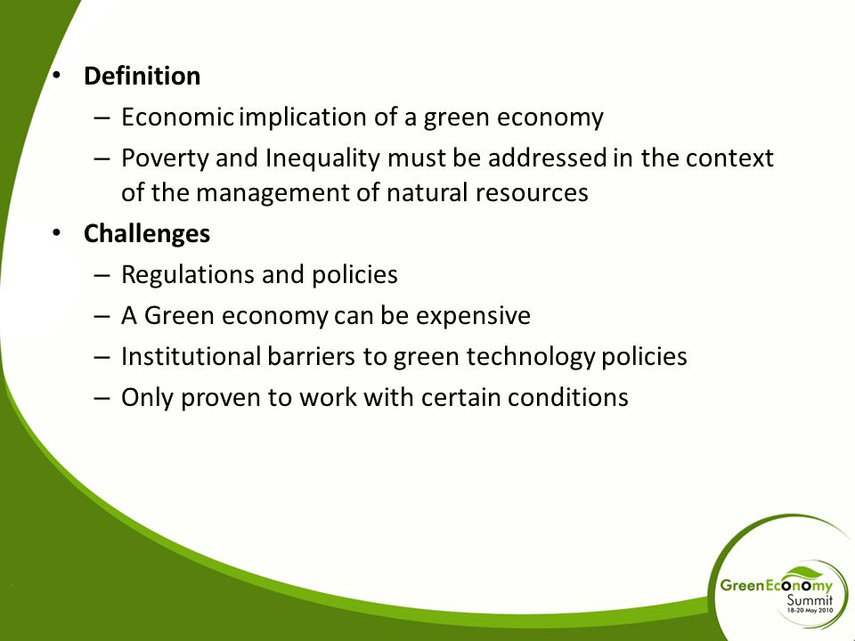 Definition Economic implication of a green economy. Poverty and Inequality must be addressed in the context of the management of natural resources.
