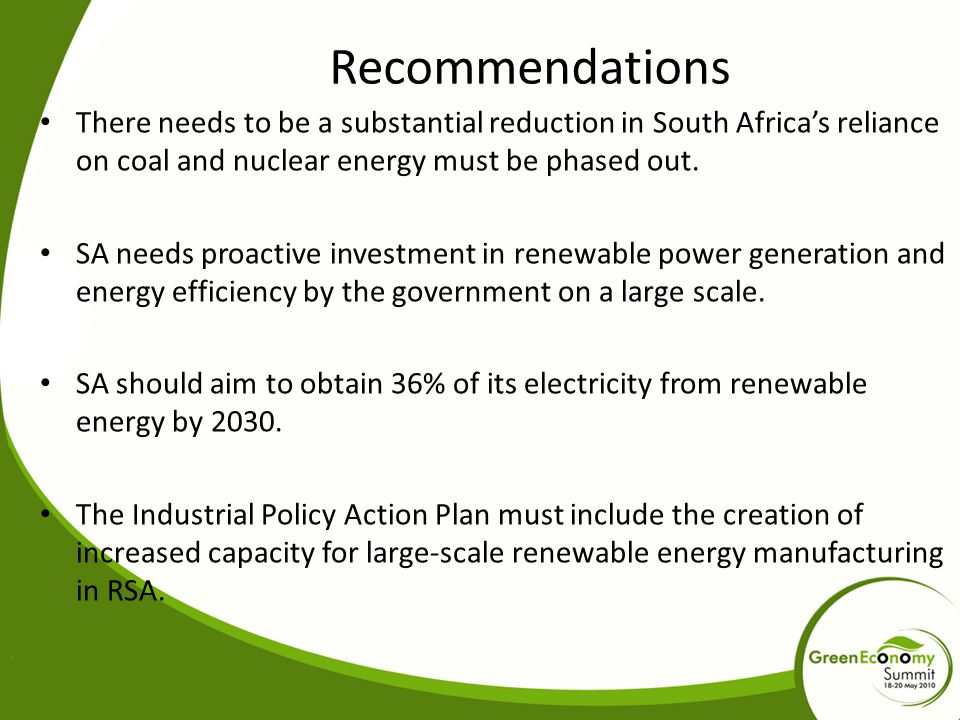 Recommendations There needs to be a substantial reduction in South Africa's reliance on coal and nuclear energy must be phased out.