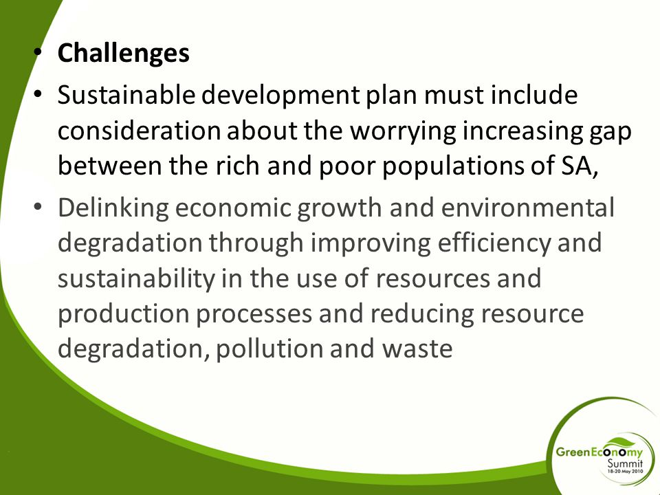 Challenges Sustainable development plan must include consideration about the worrying increasing gap between the rich and poor populations of SA,
