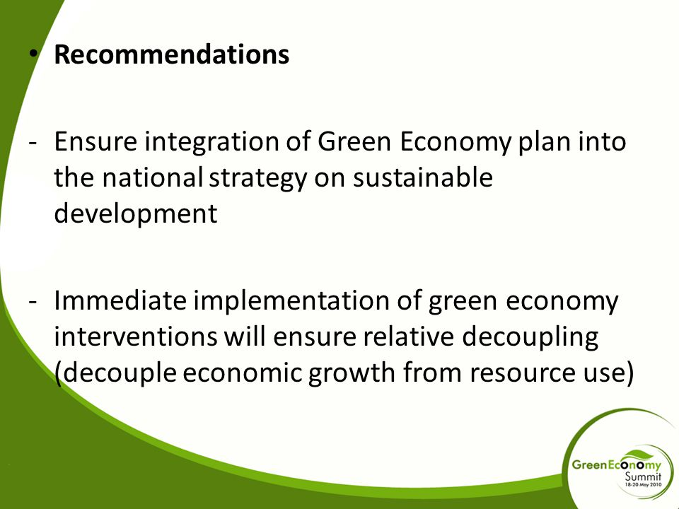 Recommendations Ensure integration of Green Economy plan into the national strategy on sustainable development.