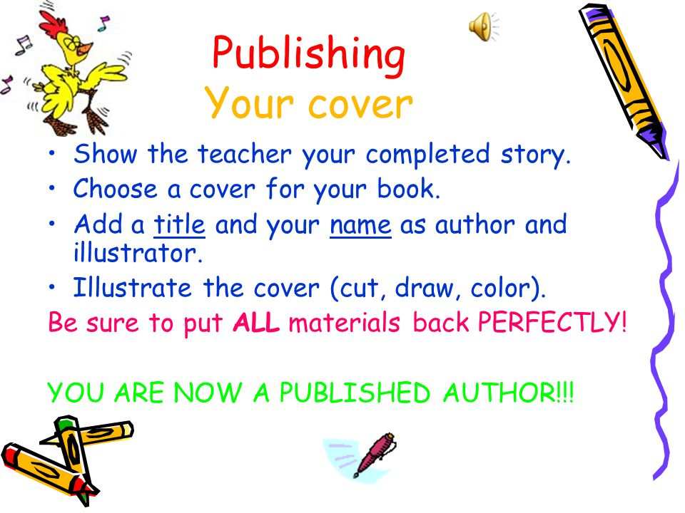 Publishing Your cover Show the teacher your completed story.