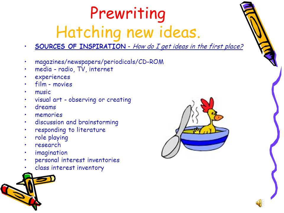 Prewriting Hatching new ideas.