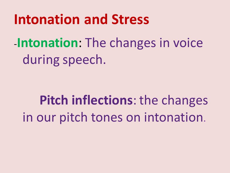 Intonation and Stress -Intonation: The changes in voice during speech.
