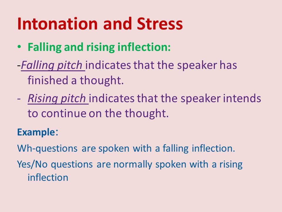 Intonation and Stress Falling and rising inflection: