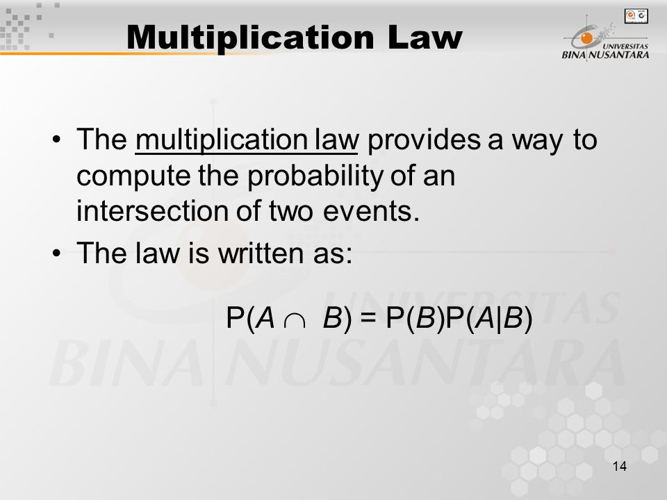 Multiplication Law The multiplication law provides a way to compute the probability of an intersection of two events.