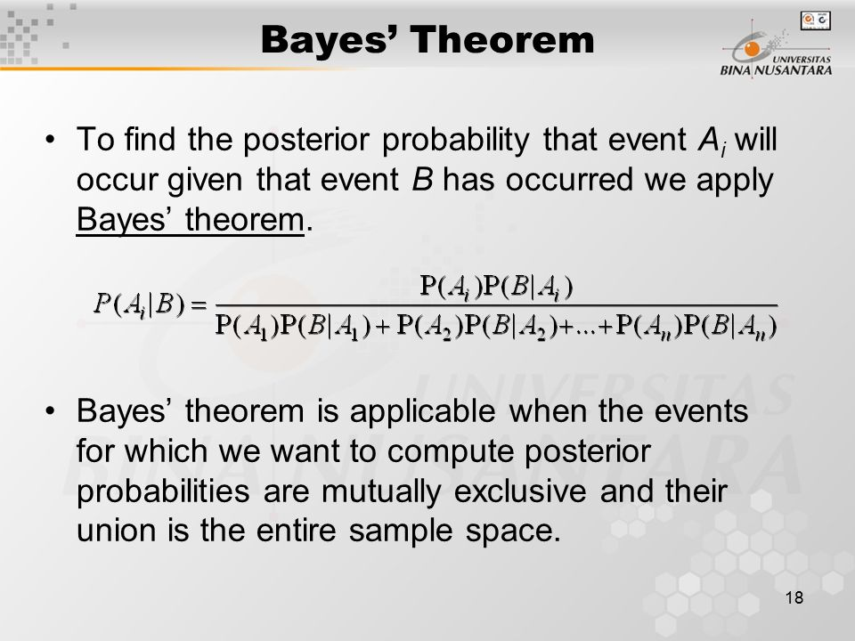 Bayes' Theorem To find the posterior probability that event Ai will occur given that event B has occurred we apply Bayes' theorem.