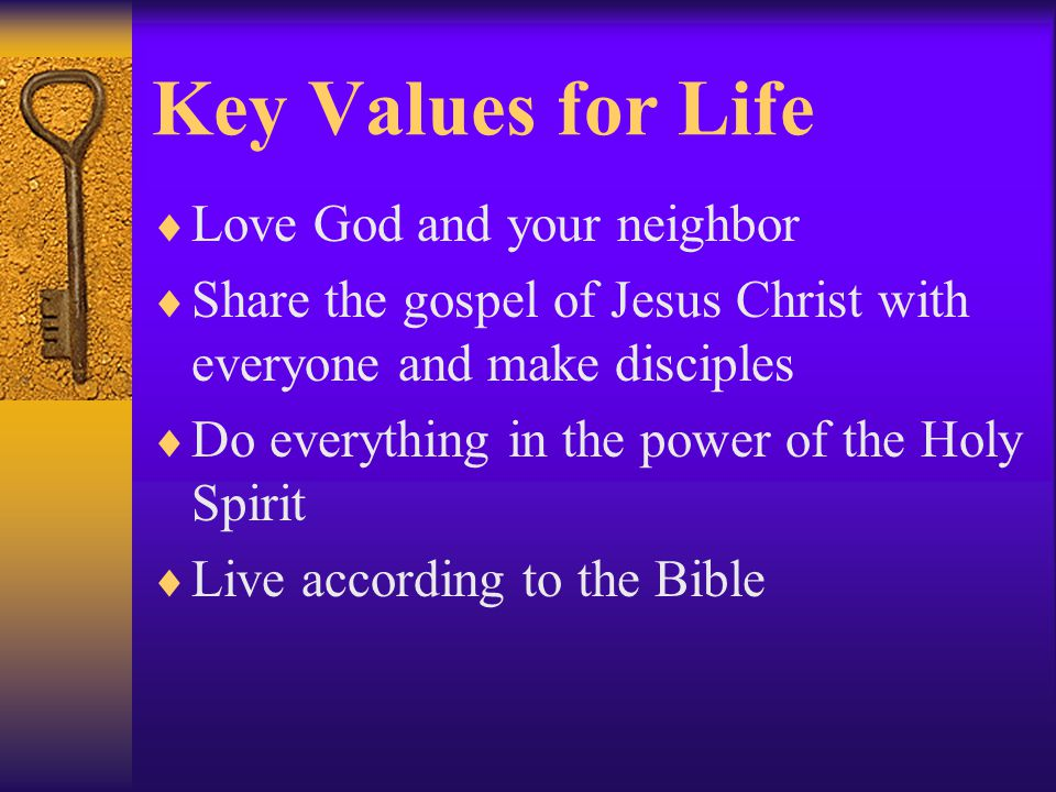 Key Values for Life Love God and your neighbor
