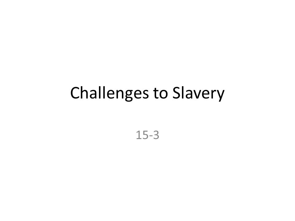 Challenges to Slavery 15-3
