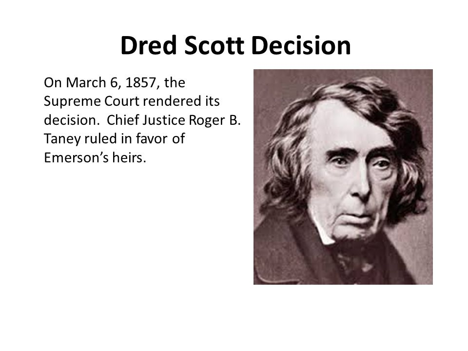 Dred Scott Decision On March 6, 1857, the Supreme Court rendered its decision.