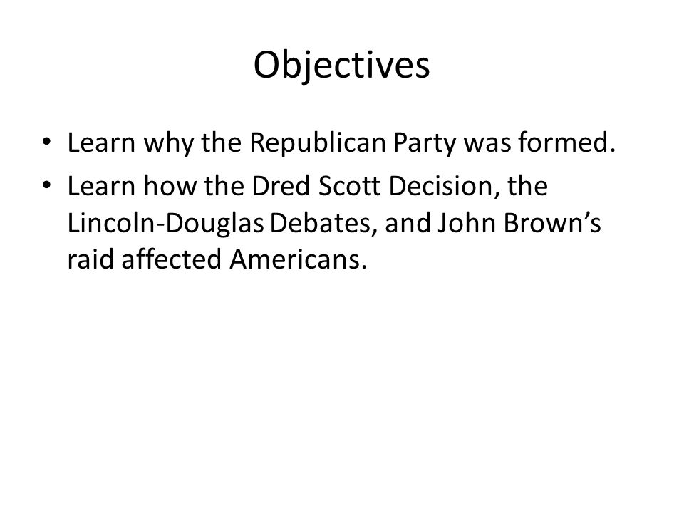 Objectives Learn why the Republican Party was formed.