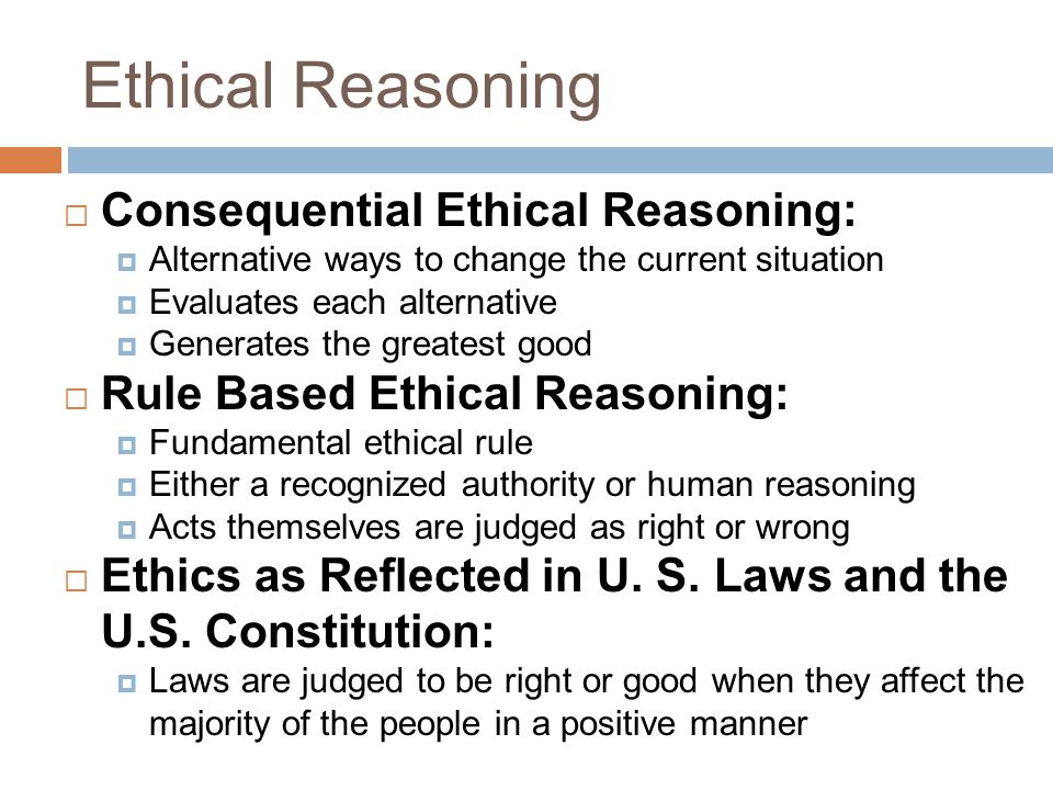 Ethical Reasoning Consequential Ethical Reasoning: