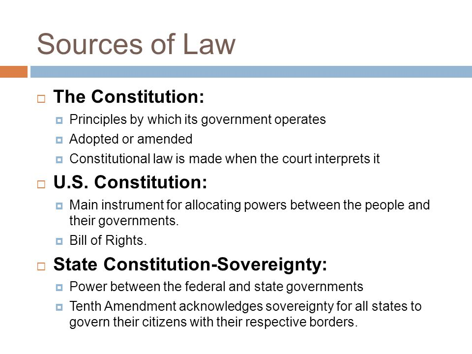 Sources of Law The Constitution: U.S. Constitution: