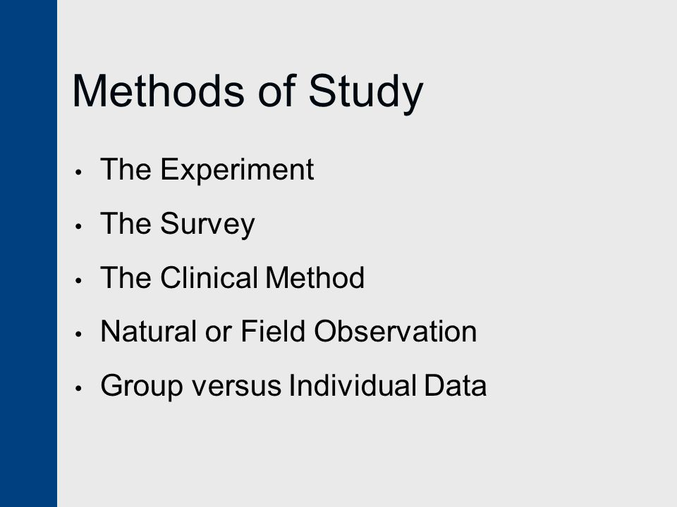 Methods of Study The Experiment The Survey The Clinical Method