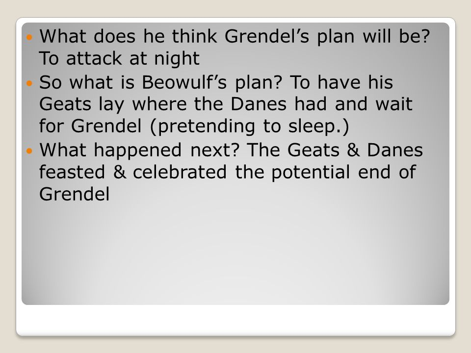 What does he think Grendel's plan will be To attack at night