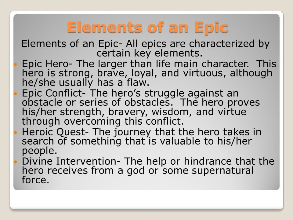 Elements of an Epic Elements of an Epic- All epics are characterized by certain key elements.