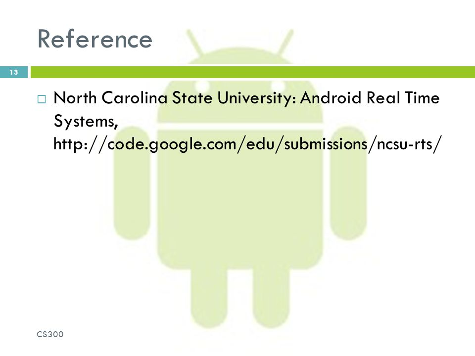 Reference North Carolina State University: Android Real Time Systems,