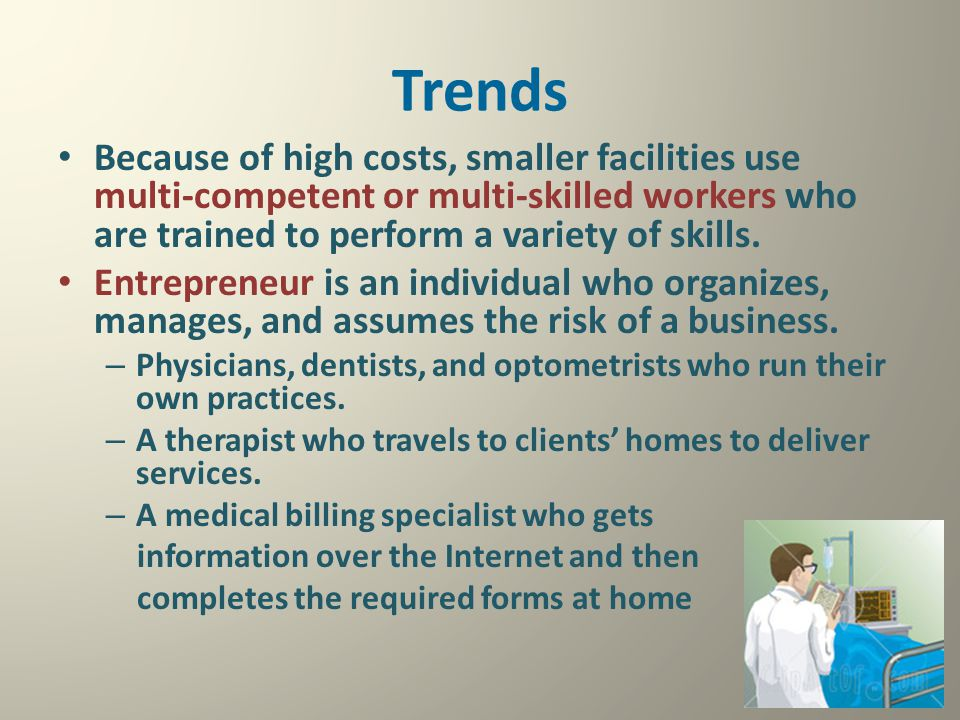 Trends Because of high costs, smaller facilities use multi-competent or multi-skilled workers who are trained to perform a variety of skills.