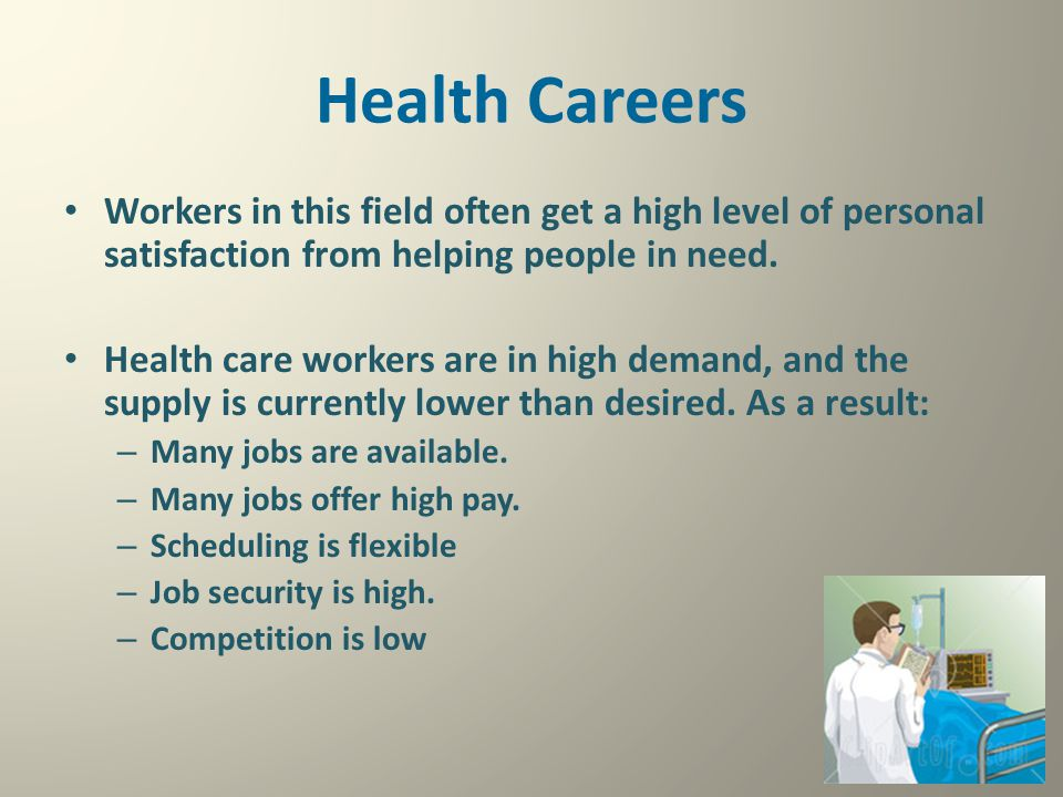 Health Careers Workers in this field often get a high level of personal satisfaction from helping people in need.
