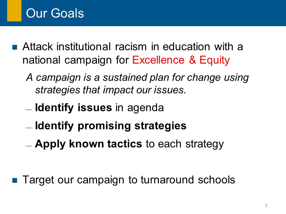 Our Goals Attack institutional racism in education with a national campaign for Excellence & Equity.