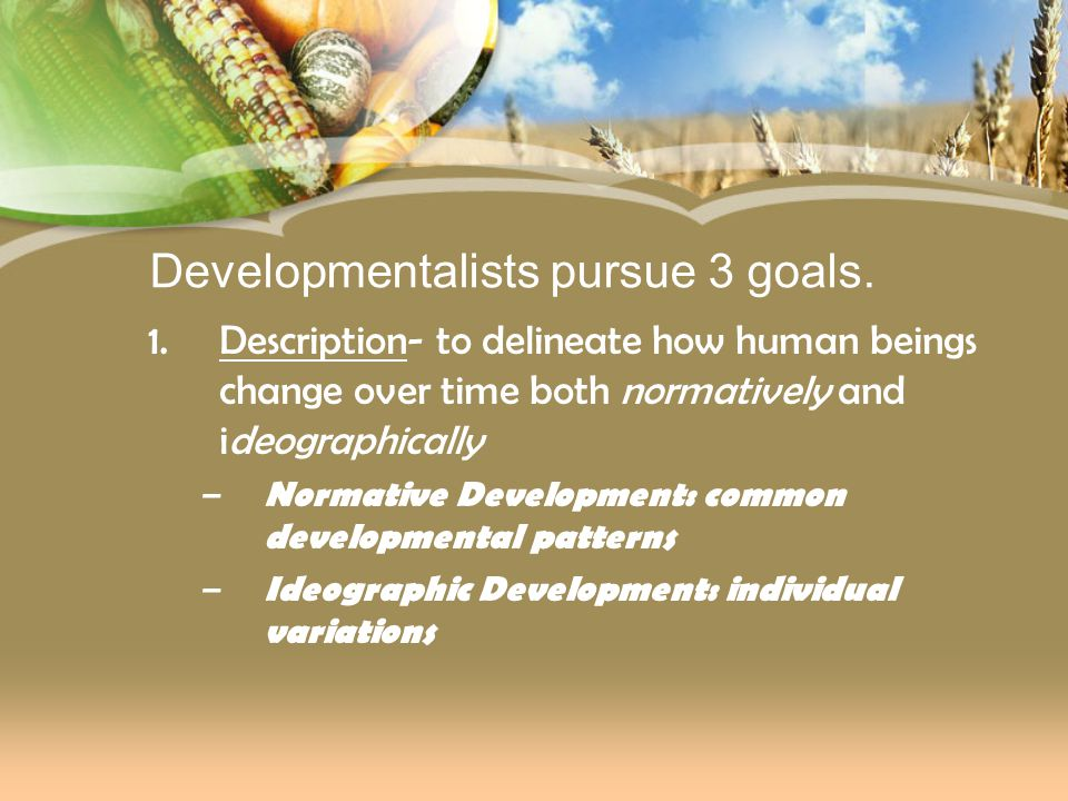 Developmentalists pursue 3 goals.