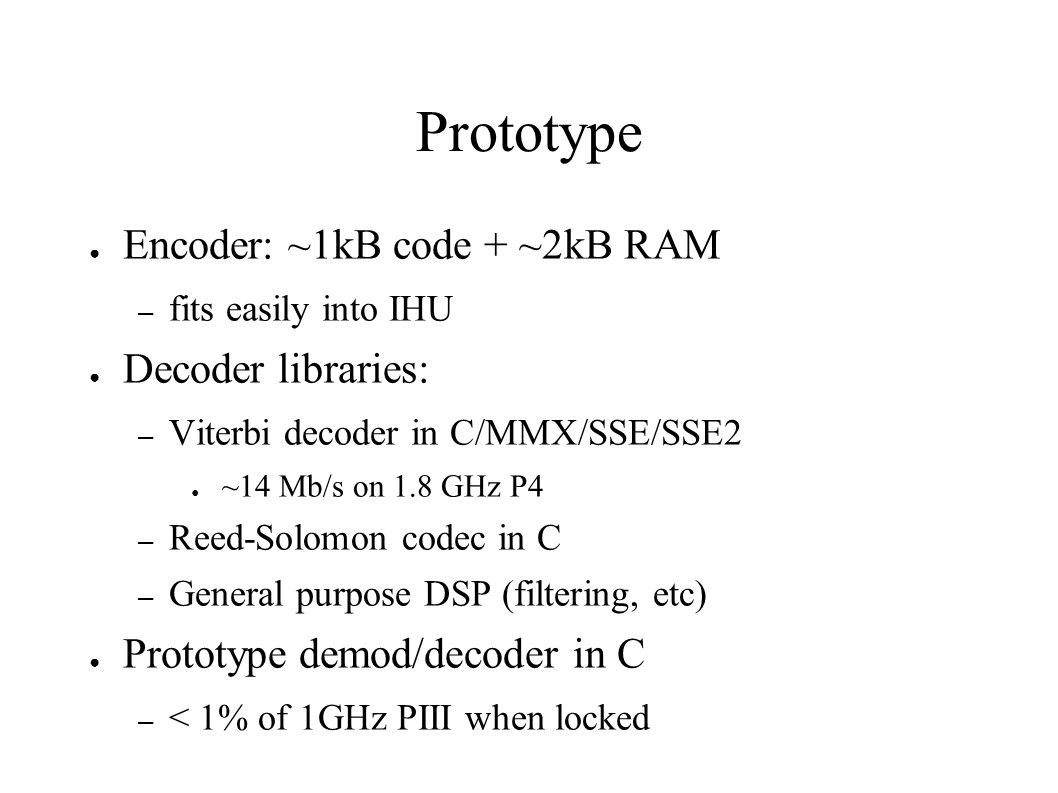Prototype Encoder: ~1kB code + ~2kB RAM Decoder libraries: