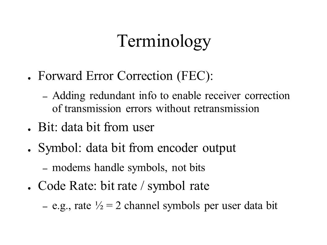 Terminology Forward Error Correction (FEC): Bit: data bit from user