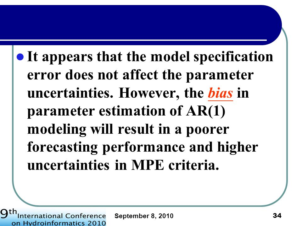 It appears that the model specification error does not affect the parameter uncertainties. However, the bias in parameter estimation of AR(1) modeling will result in a poorer forecasting performance and higher uncertainties in MPE criteria.