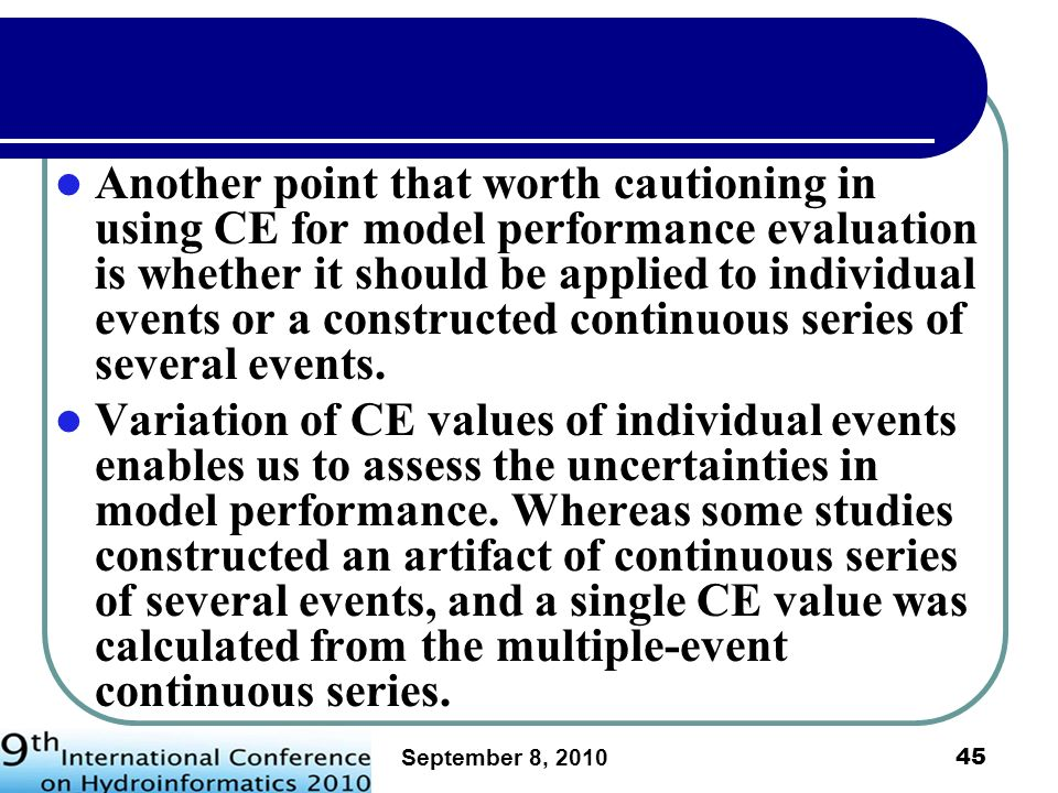 Another point that worth cautioning in using CE for model performance evaluation is whether it should be applied to individual events or a constructed continuous series of several events.
