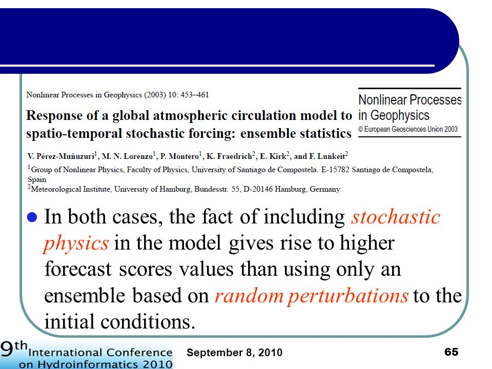 In both cases, the fact of including stochastic physics in the model gives rise to higher forecast scores values than using only an ensemble based on random perturbations to the initial conditions.