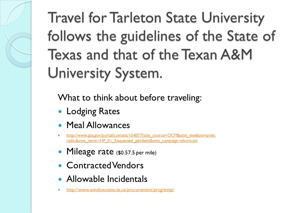 Travel for Tarleton State University follows the guidelines of the State of Texas and that of the Texan A&M University System.