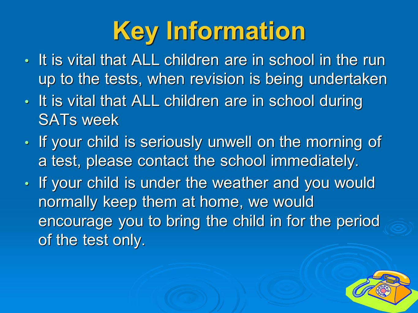 Key Information It is vital that ALL children are in school in the run up to the tests, when revision is being undertaken.
