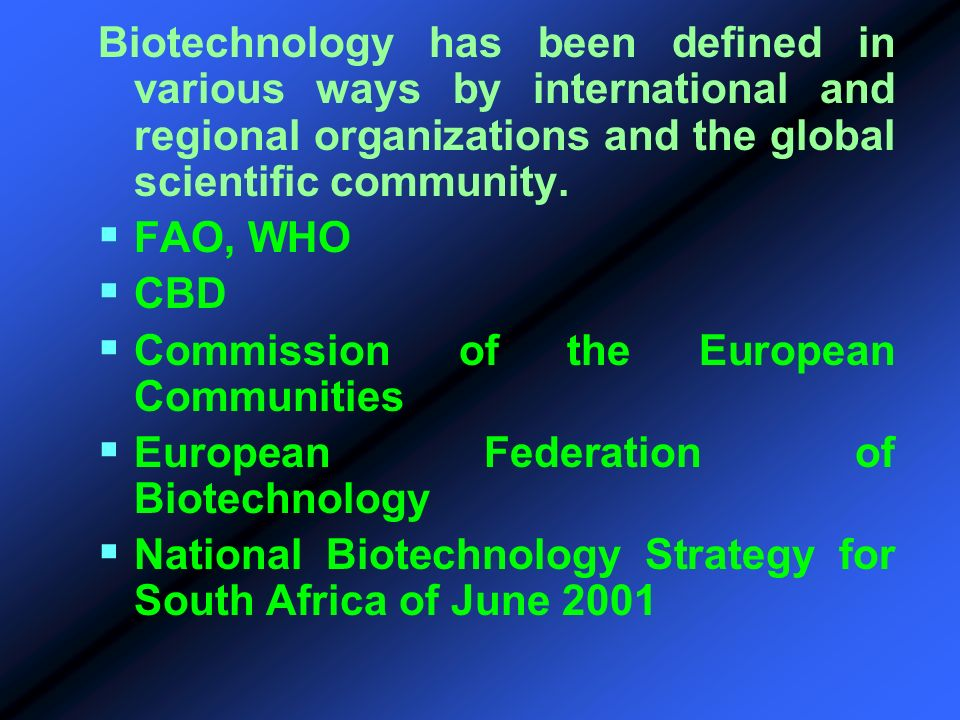 Biotechnology has been defined in various ways by international and regional organizations and the global scientific community.