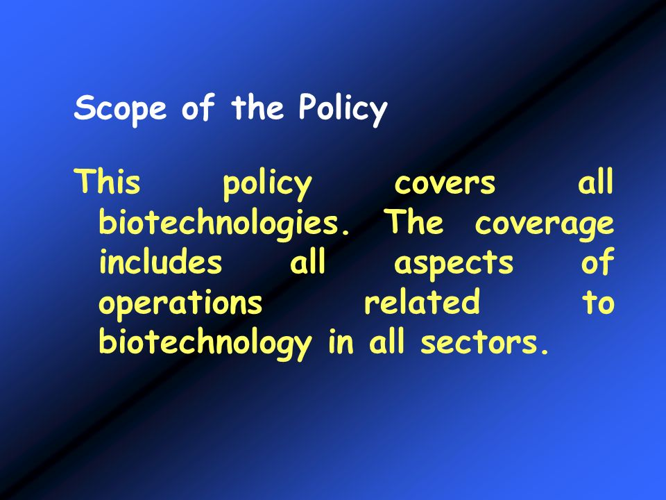 Scope of the Policy This policy covers all biotechnologies.
