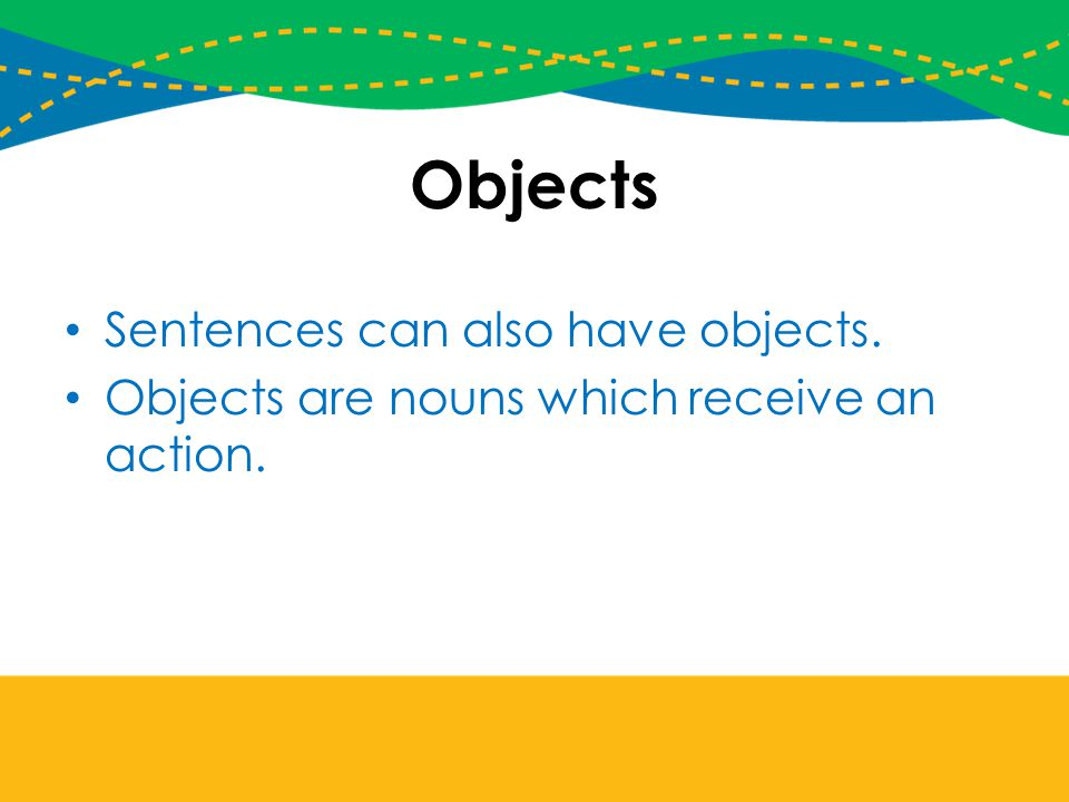 Objects Sentences can also have objects.