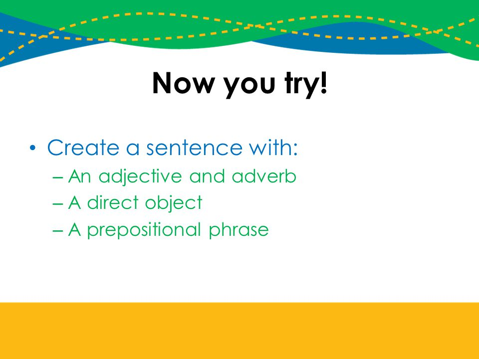 Now you try! Create a sentence with: An adjective and adverb