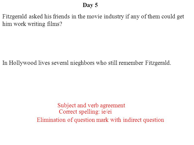 Day 5 Fitzgerald asked his friends in the movie industry if any of them could get him work writing films
