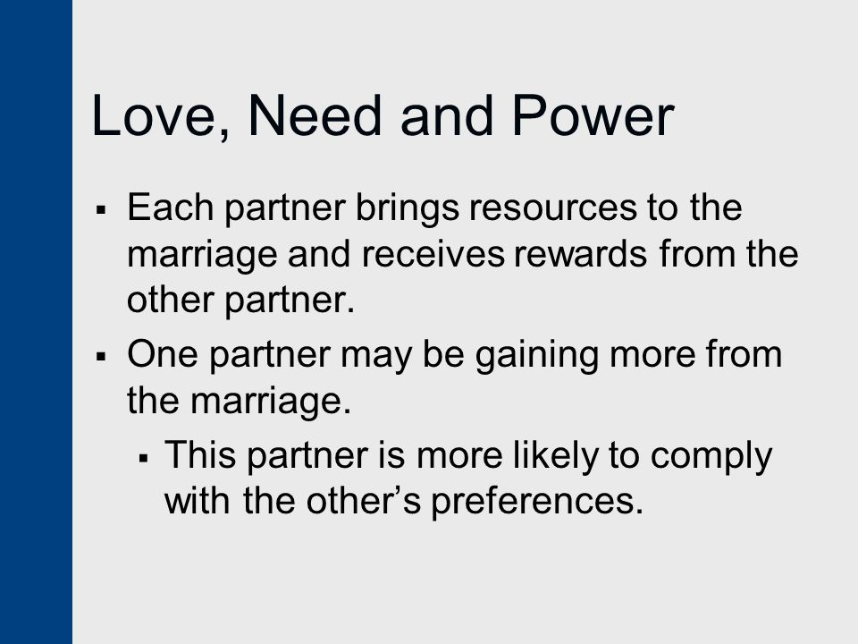 Love, Need and Power Each partner brings resources to the marriage and receives rewards from the other partner.