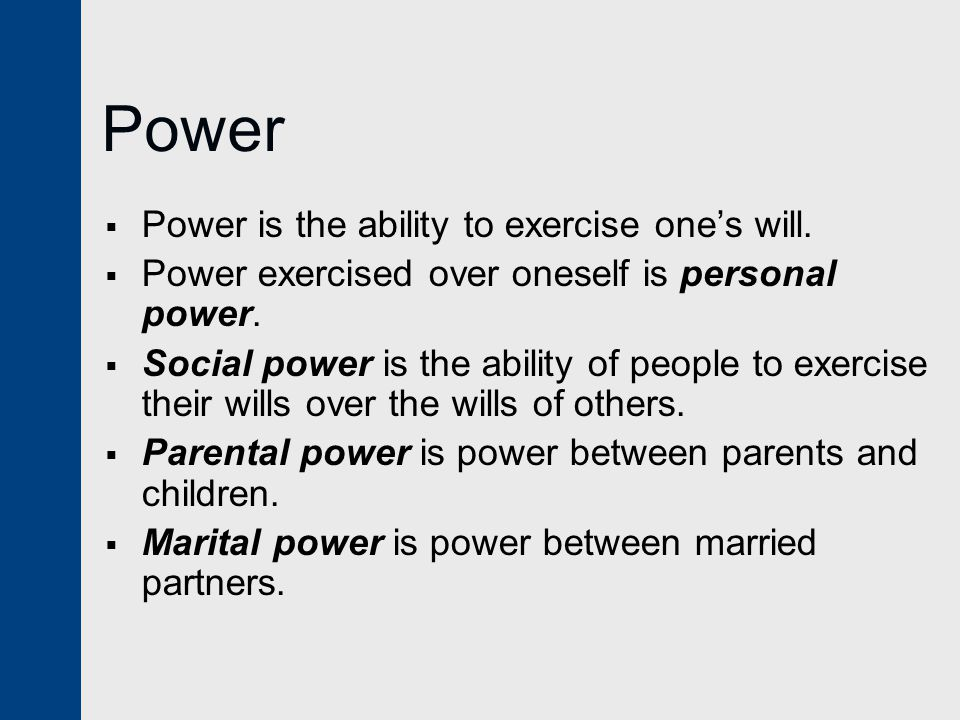 Power Power is the ability to exercise one's will.