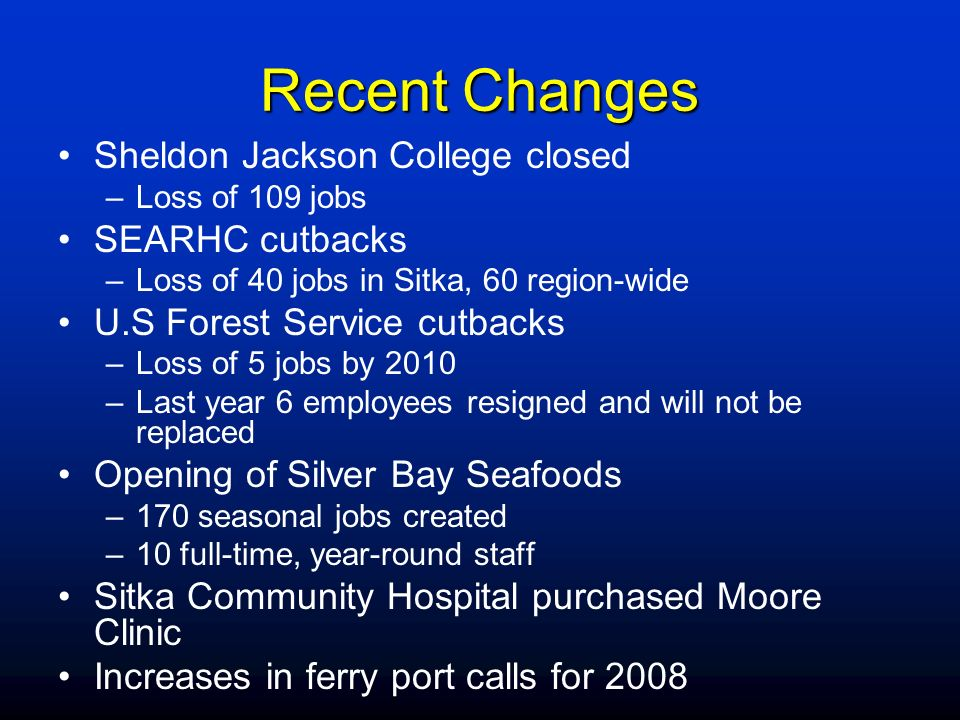 Recent Changes Sheldon Jackson College closed SEARHC cutbacks