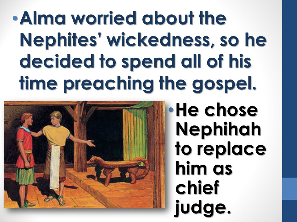 Alma worried about the Nephites' wickedness, so he decided to spend all of his time preaching the gospel.