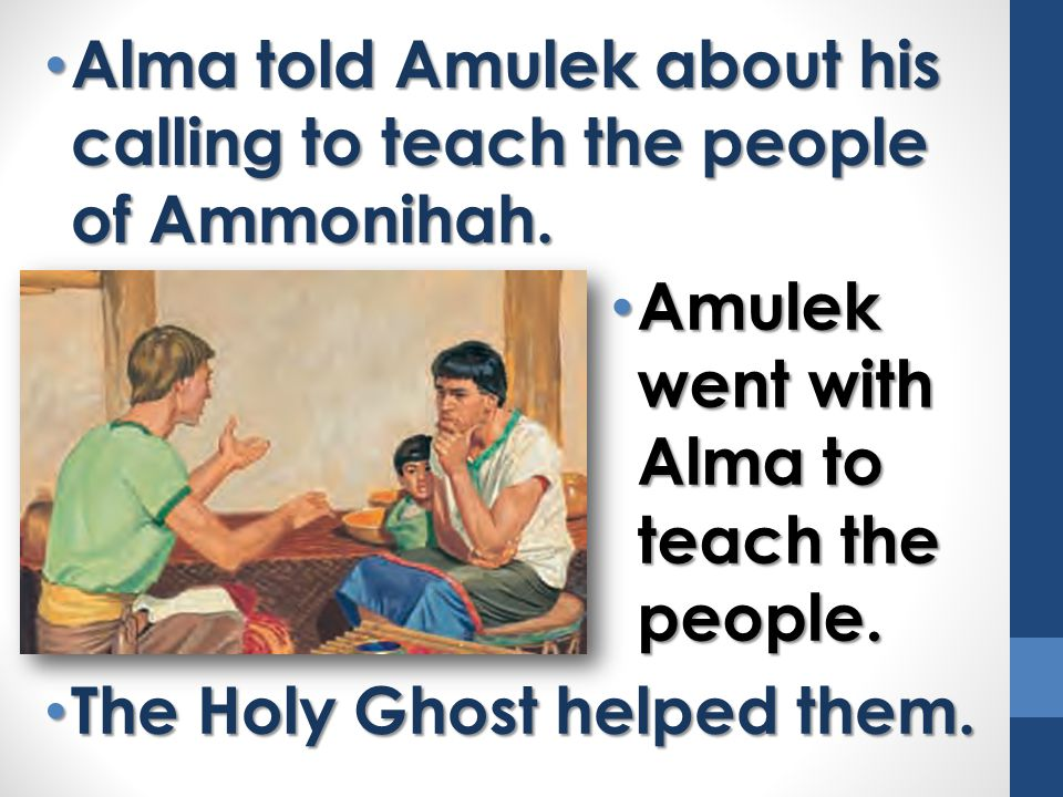 Alma told Amulek about his calling to teach the people of Ammonihah.