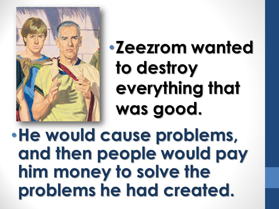 Zeezrom wanted to destroy everything that was good.