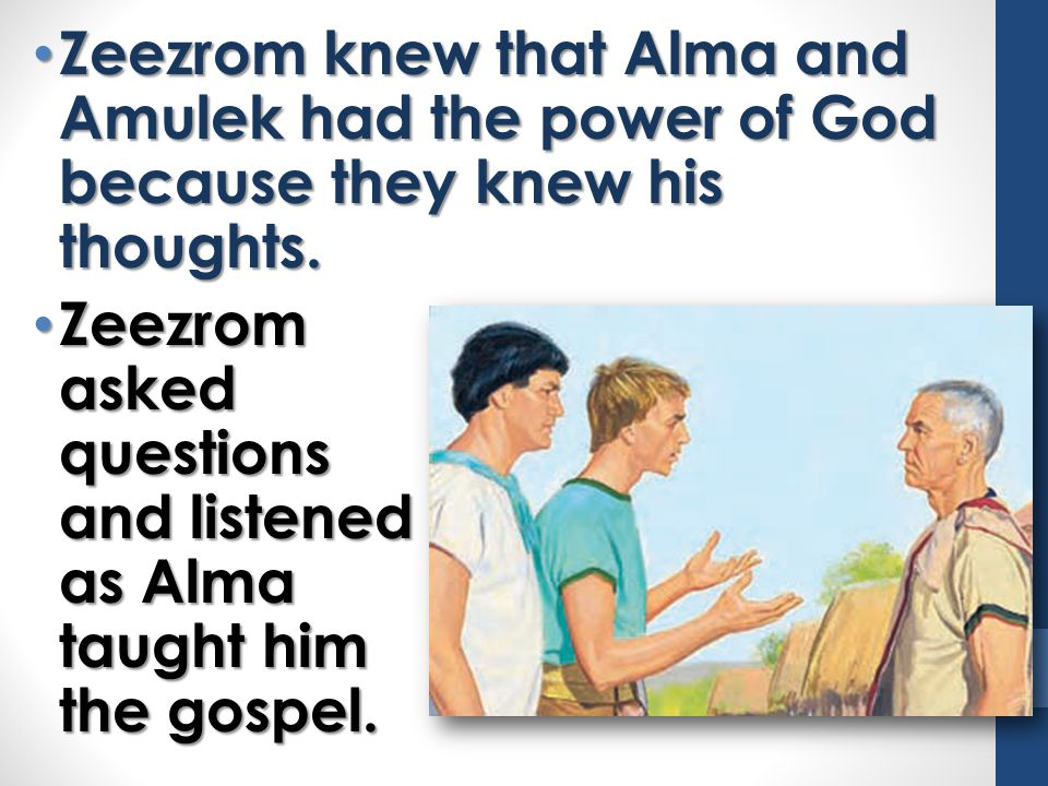 Zeezrom knew that Alma and Amulek had the power of God because they knew his thoughts.